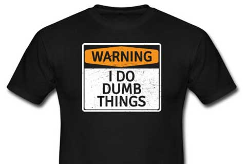 "The Irony Of The ""Warning: I Do Dumb Things"" T-Shirt"