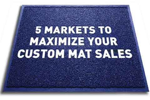 5 Markets To Maximize Your Custom Mat Sales